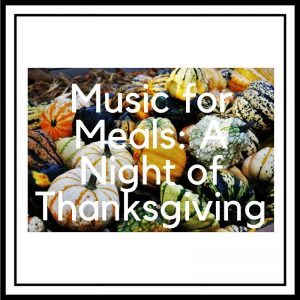 Music for Meals: A Night of Thanksgiving Fundraising Concert @ Peninsula Christian Fellowship | Gig Harbor | Washington | United States